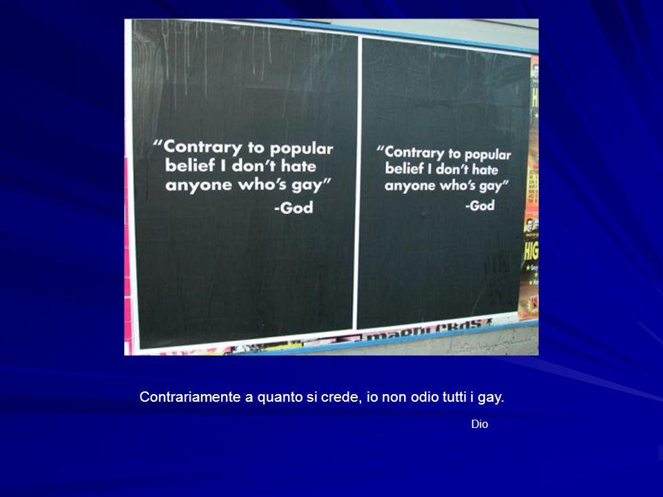 Contrariamente a quanto si crede, io non odio tutti i gay. Dio