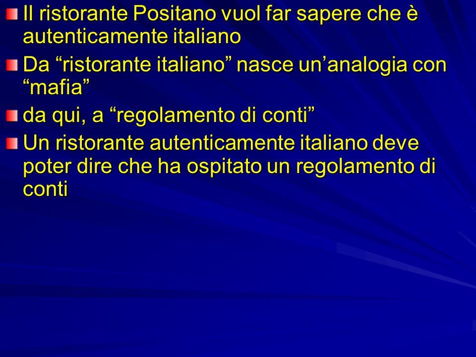 Il ristorante Positano vuol far sapere che è autenticamente italiano Da ristorante italiano nasce unanalogia con mafia da qui, a regolamento di conti Un ristorante autenticamente italiano deve poter dire che ha ospitato un regolamento di conti