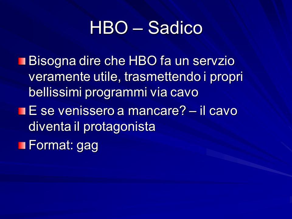 HBO – Sadico Bisogna dire che HBO fa un servzio veramente utile, trasmettendo i propri bellissimi programmi via cavo E se venissero a mancare.