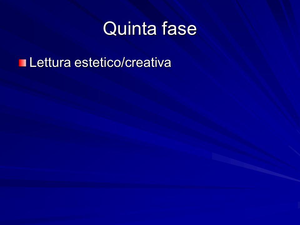 Quinta fase Lettura estetico/creativa