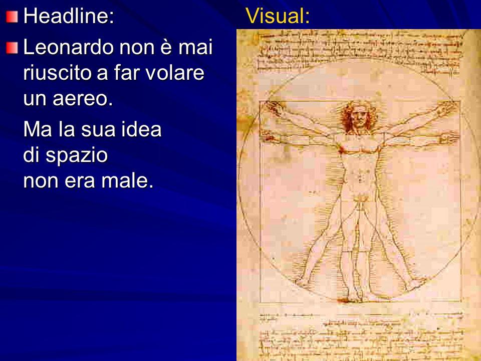 Headline: Leonardo non è mai riuscito a far volare un aereo. Ma la sua idea di spazio non era male. Visual: