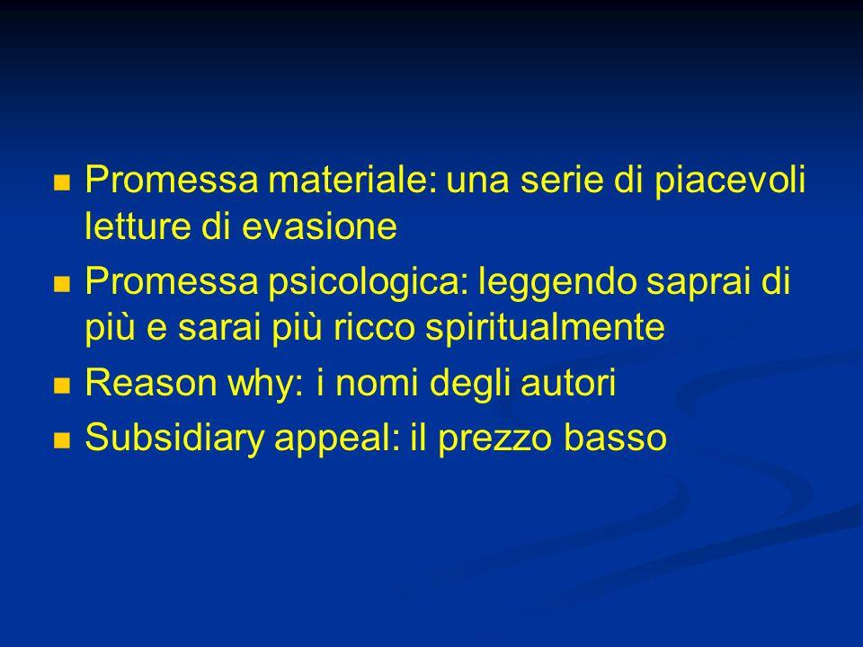 Promessa materiale: una serie di piacevoli letture di evasione Promessa psicologica: leggendo saprai di più e sarai più ricco spiritualmente Reason wh