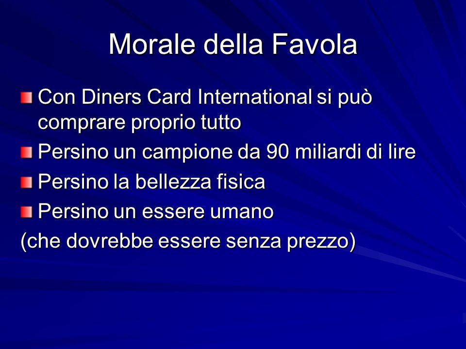 Morale della Favola Con Diners Card International si può comprare proprio tutto Persino un campione da 90 miliardi di lire Persino la bellezza fisica
