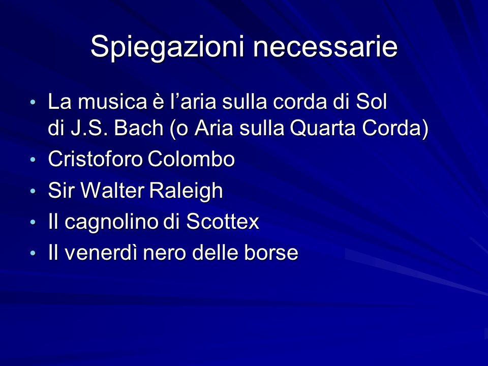 Spiegazioni necessarie La musica è laria sulla corda di Sol di J.S. Bach (o Aria sulla Quarta Corda) La musica è laria sulla corda di Sol di J.S. Bach