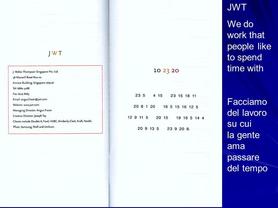 JWT We do work that people like to spend time with Facciamo del lavoro su cui la gente ama passare del tempo