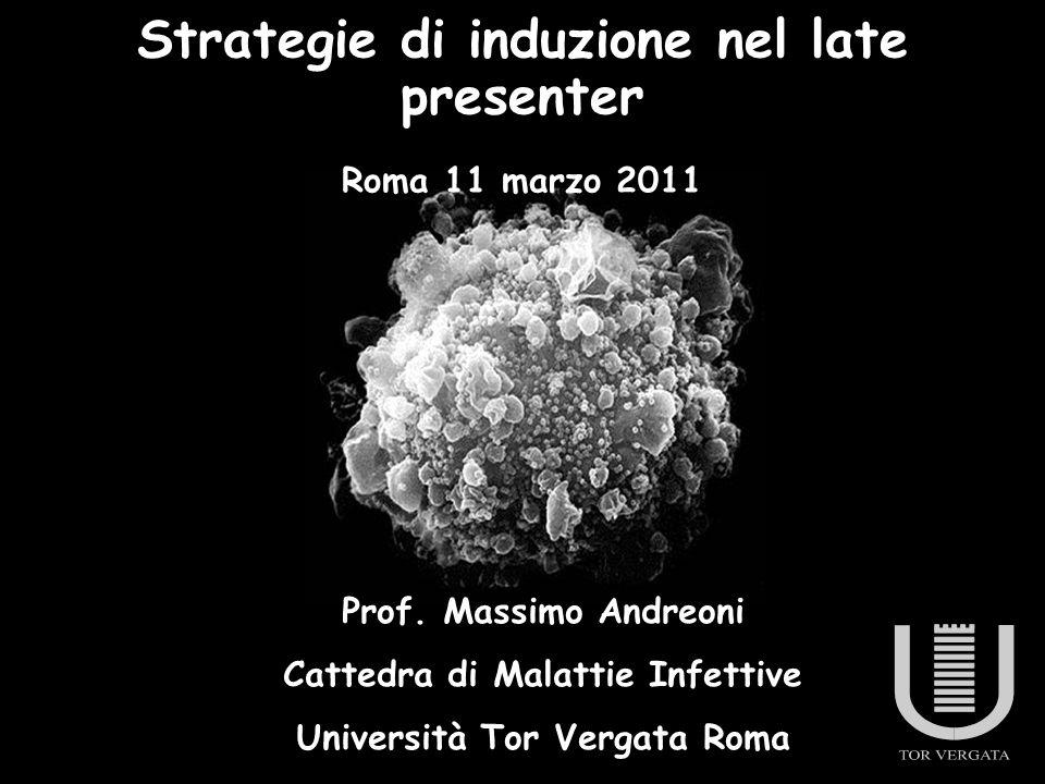 Prof. Massimo Andreoni Cattedra di Malattie Infettive Università Tor Vergata Roma Strategie di induzione nel late presenter Roma 11 marzo 2011