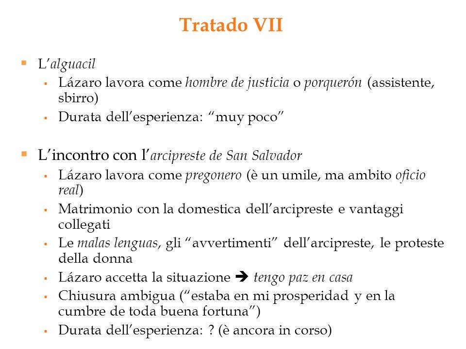 Tratado VII L alguacil Lázaro lavora come hombre de justicia o porquerón (assistente, sbirro) Durata dellesperienza: muy poco Lincontro con l arcipres