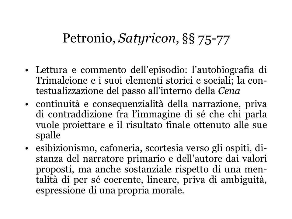 Petronio, Satyricon, §§ 75-77 Lettura e commento dellepisodio: lautobiografia di Trimalcione e i suoi elementi storici e sociali; la con- testualizzaz