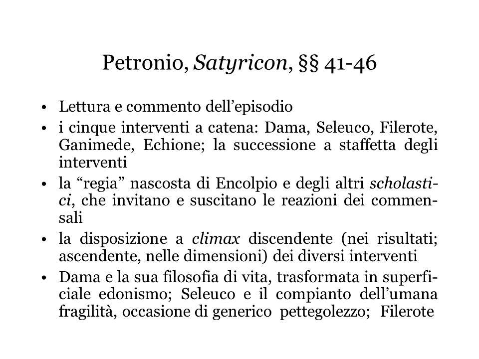 Petronio, Satyricon, §§ 41-46 Lettura e commento dellepisodio i cinque interventi a catena: Dama, Seleuco, Filerote, Ganimede, Echione; la successione