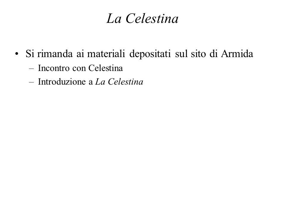 La Celestina Si rimanda ai materiali depositati sul sito di Armida –Incontro con Celestina –Introduzione a La Celestina