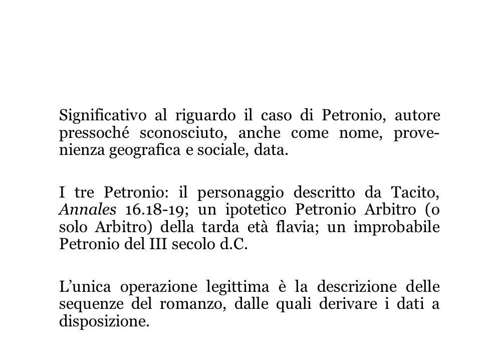 Significativo al riguardo il caso di Petronio, autore pressoché sconosciuto, anche come nome, prove- nienza geografica e sociale, data. I tre Petronio