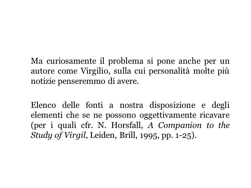 Ma curiosamente il problema si pone anche per un autore come Virgilio, sulla cui personalità molte più notizie penseremmo di avere. Elenco delle fonti