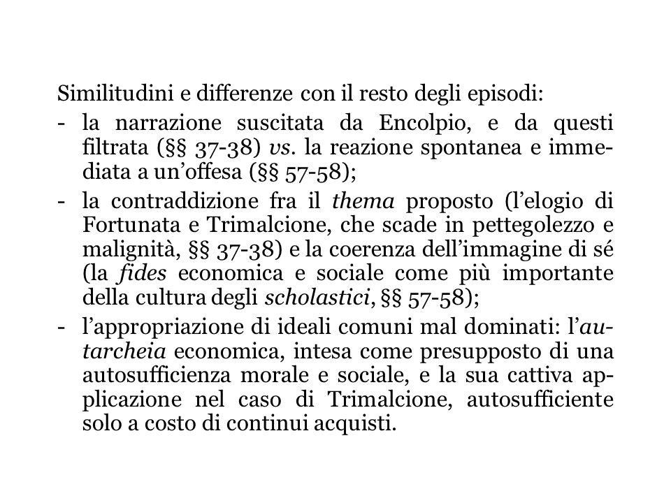 Similitudini e differenze con il resto degli episodi: -la narrazione suscitata da Encolpio, e da questi filtrata (§§ 37-38) vs. la reazione spontanea