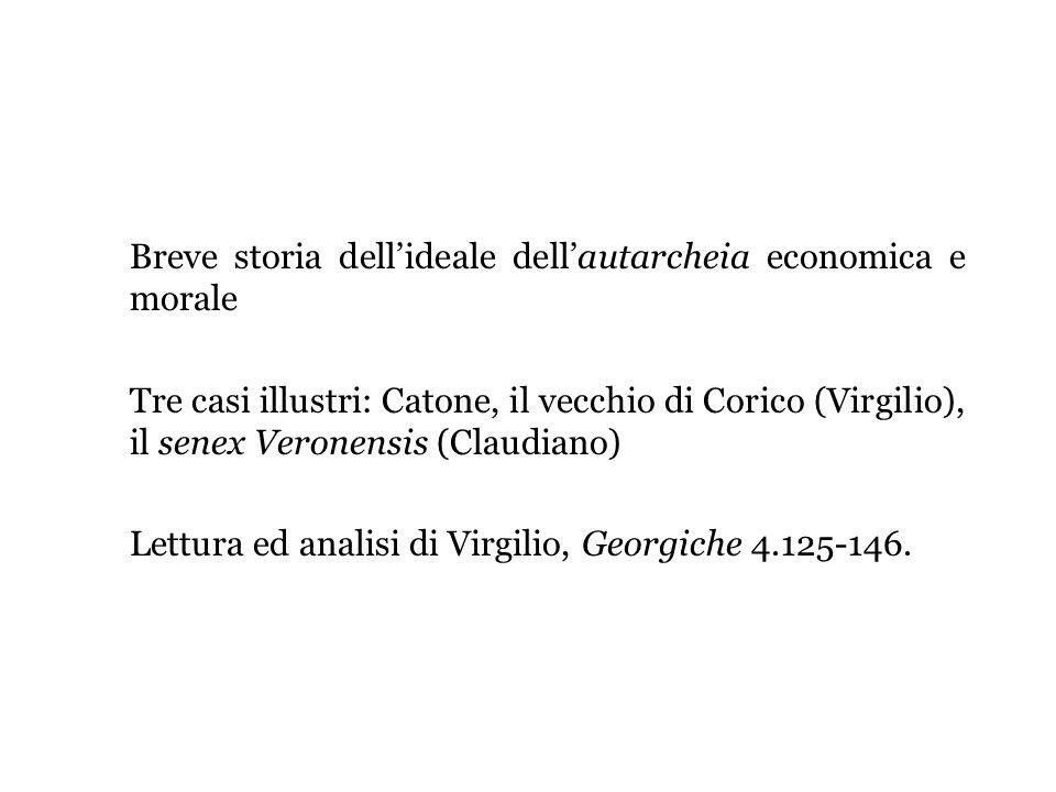 Breve storia dellideale dellautarcheia economica e morale Tre casi illustri: Catone, il vecchio di Corico (Virgilio), il senex Veronensis (Claudiano)