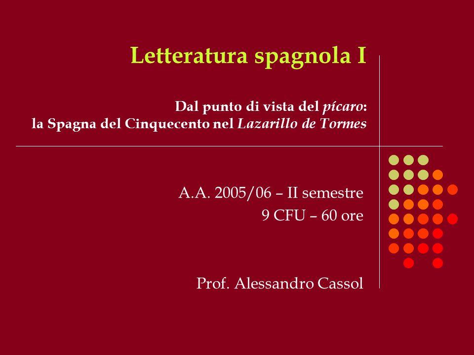 Letteratura spagnola I Dal punto di vista del pícaro : la Spagna del Cinquecento nel Lazarillo de Tormes A.A.