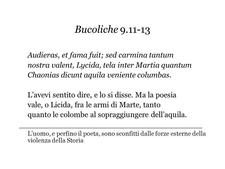 Bucoliche 9.11-13 Audieras, et fama fuit; sed carmina tantum nostra valent, Lycida, tela inter Martia quantum Chaonias dicunt aquila veniente columbas