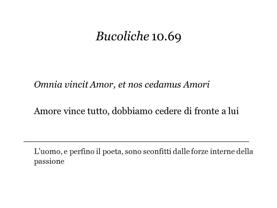 Bucoliche 10.69 Omnia vincit Amor, et nos cedamus Amori Amore vince tutto, dobbiamo cedere di fronte a lui ______________________________________ Luom