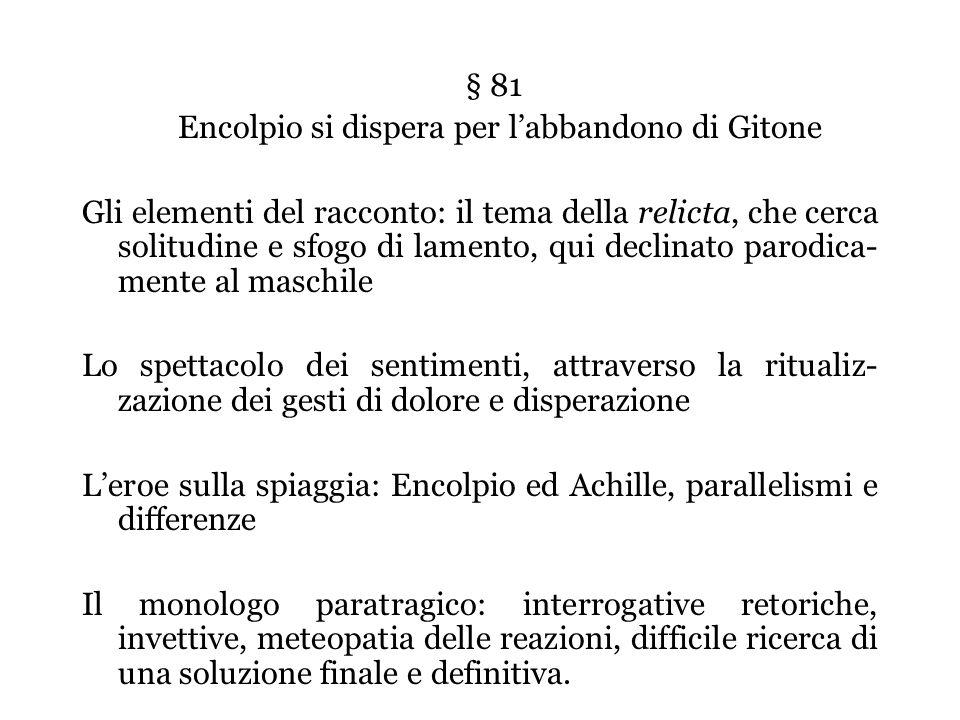 § 81 Encolpio si dispera per labbandono di Gitone Gli elementi del racconto: il tema della relicta, che cerca solitudine e sfogo di lamento, qui decli