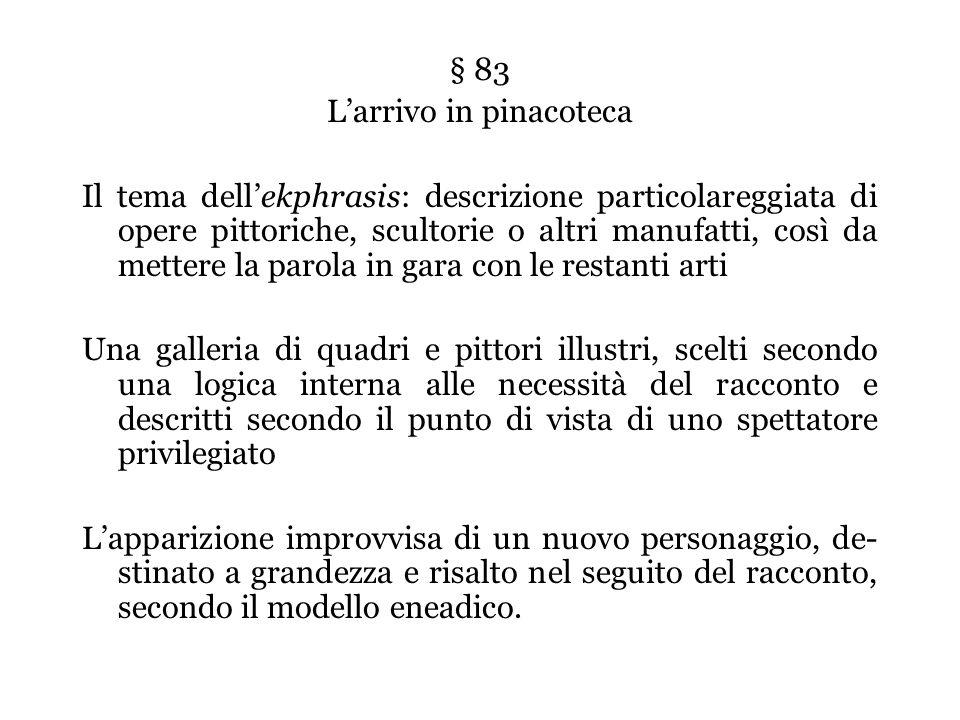 § 83 Larrivo in pinacoteca Il tema dellekphrasis: descrizione particolareggiata di opere pittoriche, scultorie o altri manufatti, così da mettere la p