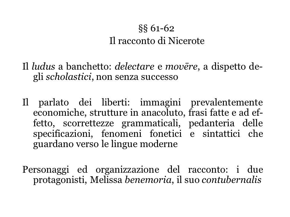 §§ 61-62 Il racconto di Nicerote Il ludus a banchetto: delectare e movēre, a dispetto de- gli scholastici, non senza successo Il parlato dei liberti: