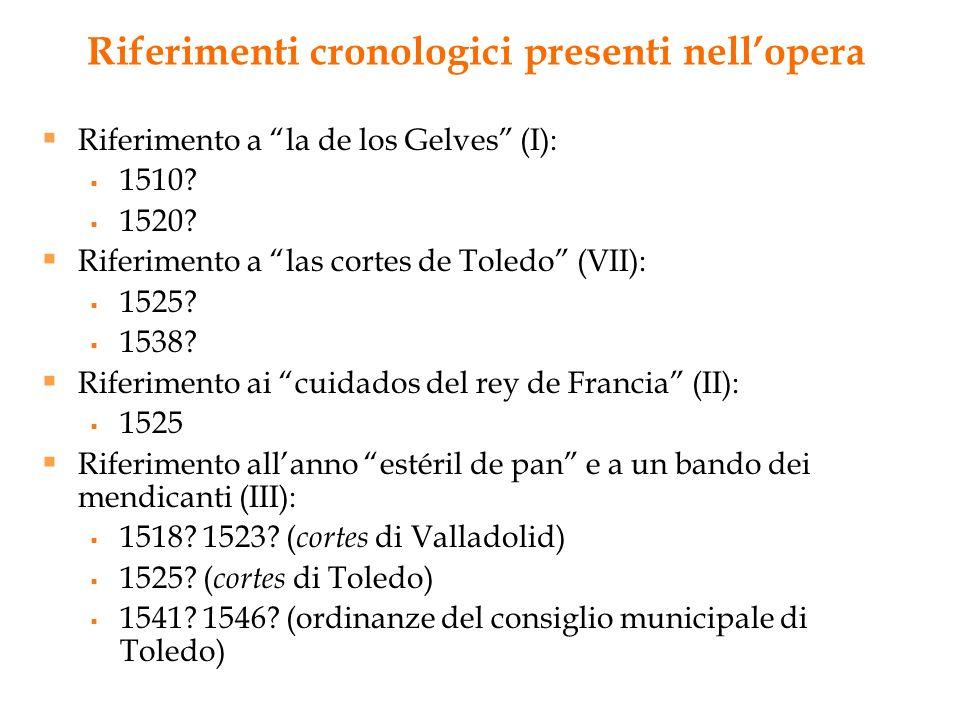 Riferimenti cronologici presenti nellopera Riferimento a la de los Gelves (I): 1510? 1520? Riferimento a las cortes de Toledo (VII): 1525? 1538? Rifer