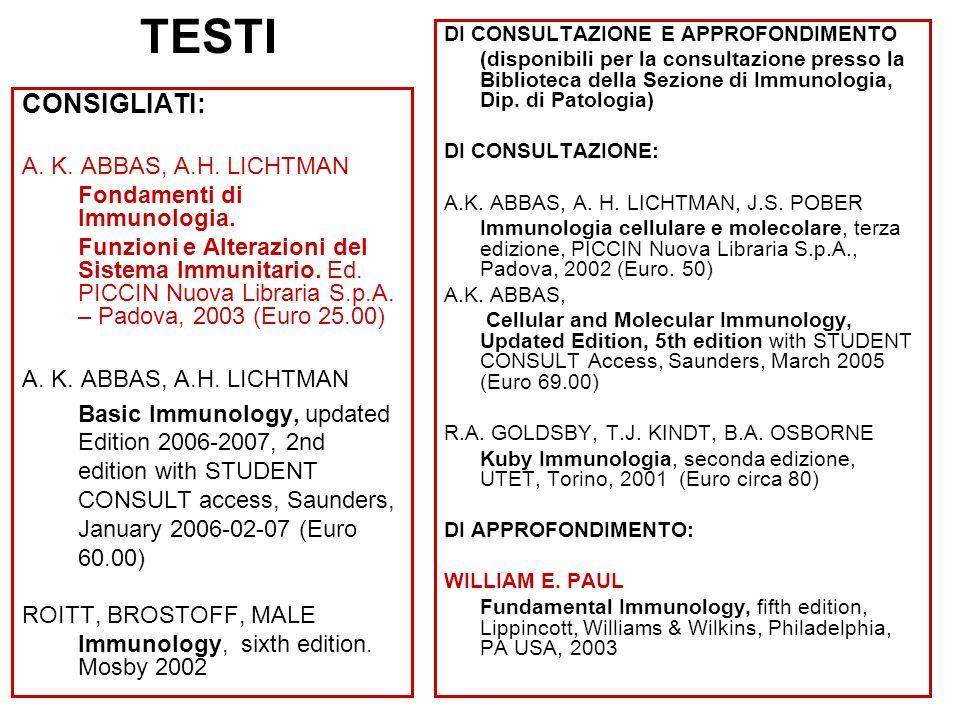 TESTI CONSIGLIATI: A. K. ABBAS, A.H. LICHTMAN Fondamenti di Immunologia. Funzioni e Alterazioni del Sistema Immunitario. Ed. PICCIN Nuova Libraria S.p