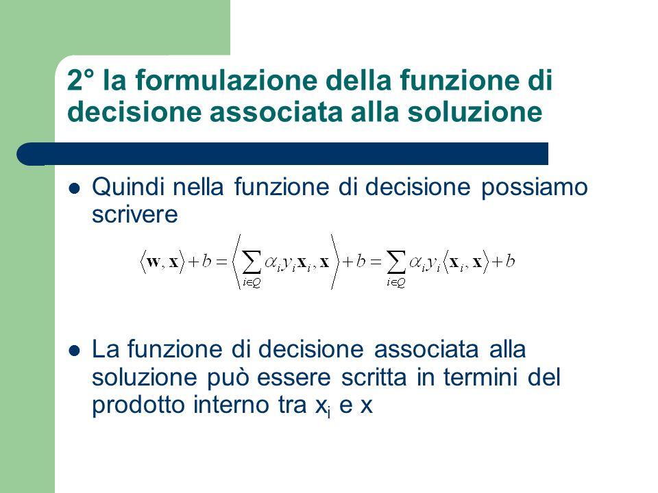 2° la formulazione della funzione di decisione associata alla soluzione Quindi nella funzione di decisione possiamo scrivere La funzione di decisione