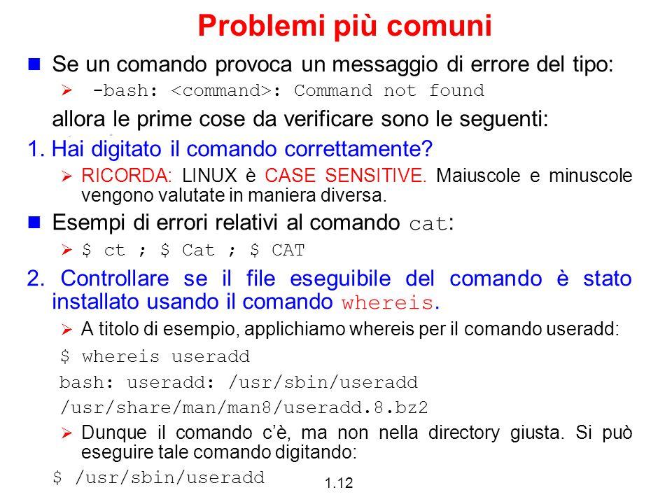 1.12 Problemi più comuni Se un comando provoca un messaggio di errore del tipo: -bash: : Command not found allora le prime cose da verificare sono le