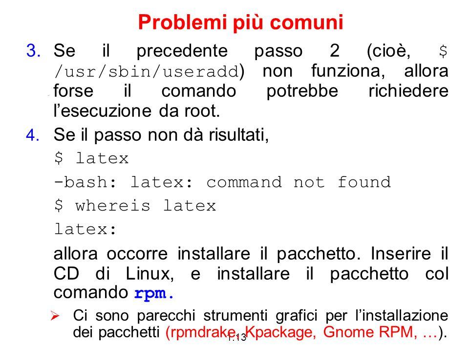 1.13 Problemi più comuni 3.Se il precedente passo 2 (cioè, $ /usr/sbin/useradd ) non funziona, allora forse il comando potrebbe richiedere lesecuzione