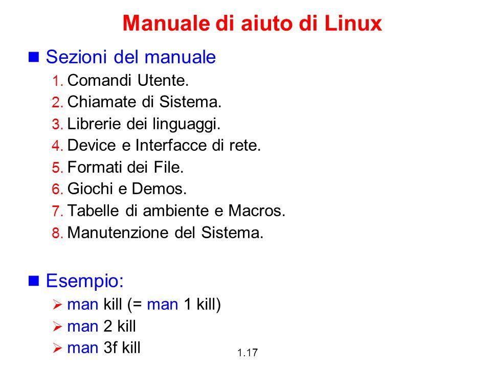 1.17 Manuale di aiuto di Linux Sezioni del manuale 1. Comandi Utente. 2. Chiamate di Sistema. 3. Librerie dei linguaggi. 4. Device e Interfacce di ret