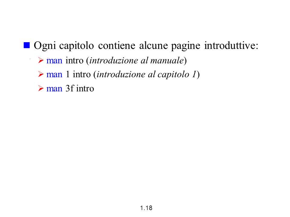 1.18 Ogni capitolo contiene alcune pagine introduttive: man intro (introduzione al manuale) man 1 intro (introduzione al capitolo 1) man 3f intro