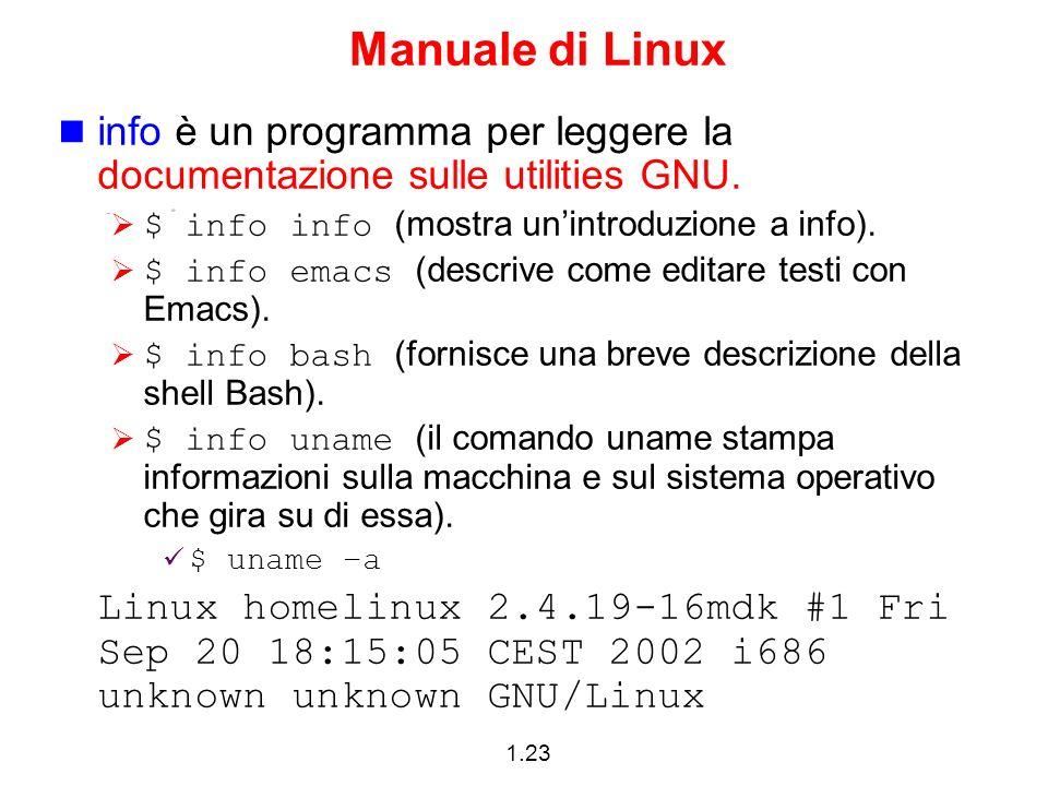 1.23 Manuale di Linux info è un programma per leggere la documentazione sulle utilities GNU. $ info info (mostra unintroduzione a info). $ info emacs