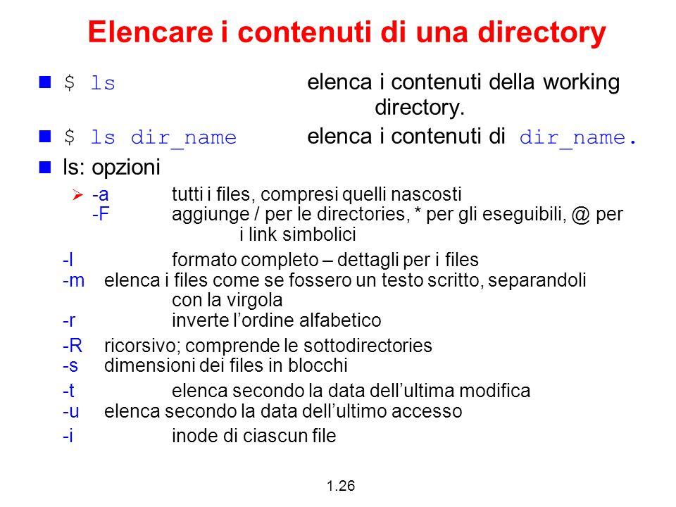 1.26 Elencare i contenuti di una directory $ ls elenca i contenuti della working directory. $ ls dir_name elenca i contenuti di dir_name. ls: opzioni