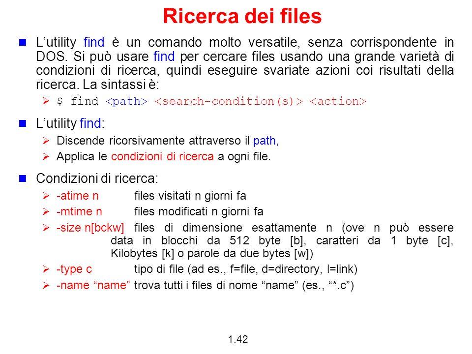 1.42 Ricerca dei files Lutility find è un comando molto versatile, senza corrispondente in DOS. Si può usare find per cercare files usando una grande