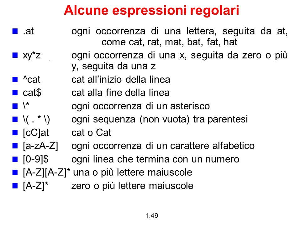 1.49 Alcune espressioni regolari.at ogni occorrenza di una lettera, seguita da at, come cat, rat, mat, bat, fat, hat xy*z ogni occorrenza di una x, se