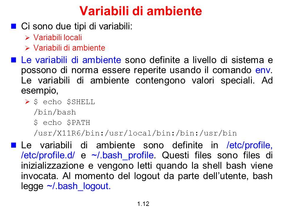 1.12 Variabili di ambiente Ci sono due tipi di variabili: Variabili locali Variabili di ambiente Le variabili di ambiente sono definite a livello di s