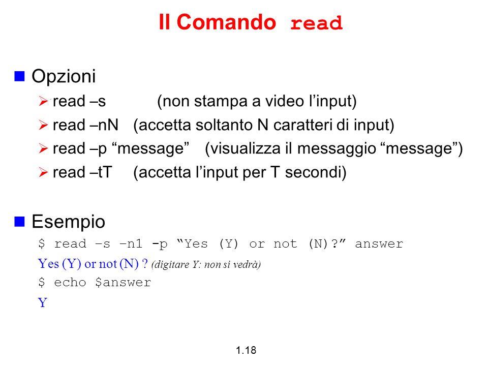 1.18 Il Comando read Opzioni read –s (non stampa a video linput) read –nN(accetta soltanto N caratteri di input) read –p message (visualizza il messag