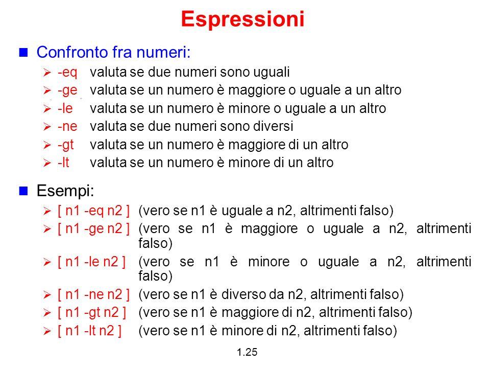 1.25 Espressioni Confronto fra numeri: -eqvaluta se due numeri sono uguali -ge valuta se un numero è maggiore o uguale a un altro -le valuta se un num