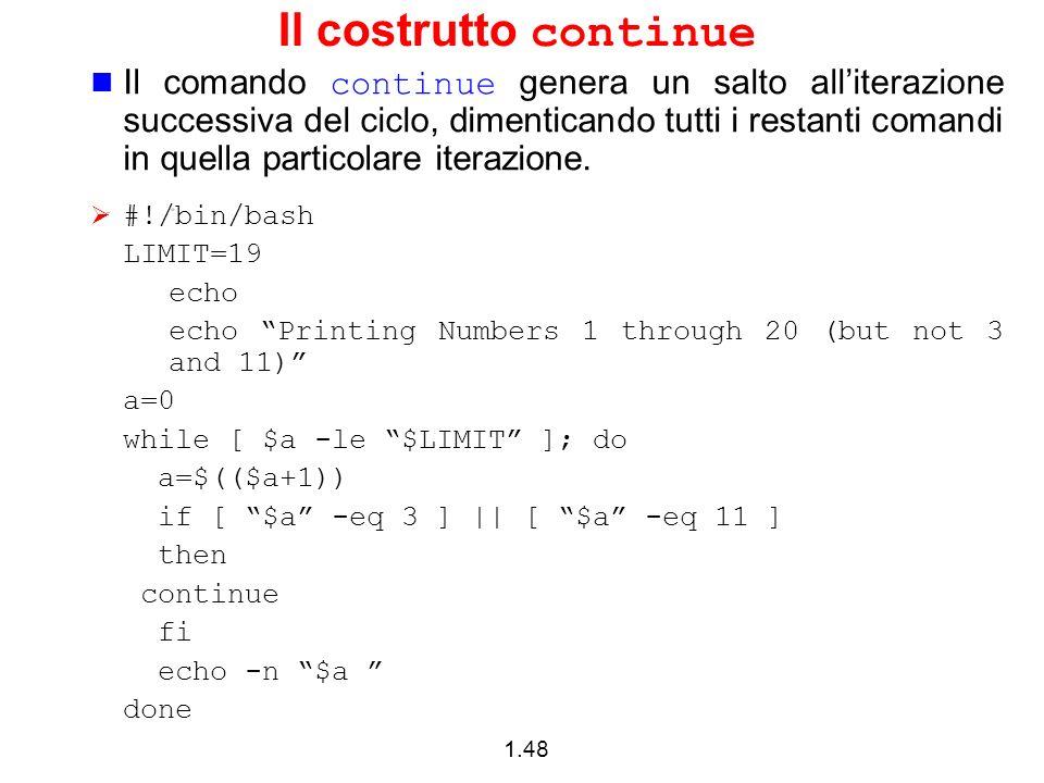 1.48 Il costrutto continue Il comando continue genera un salto alliterazione successiva del ciclo, dimenticando tutti i restanti comandi in quella par