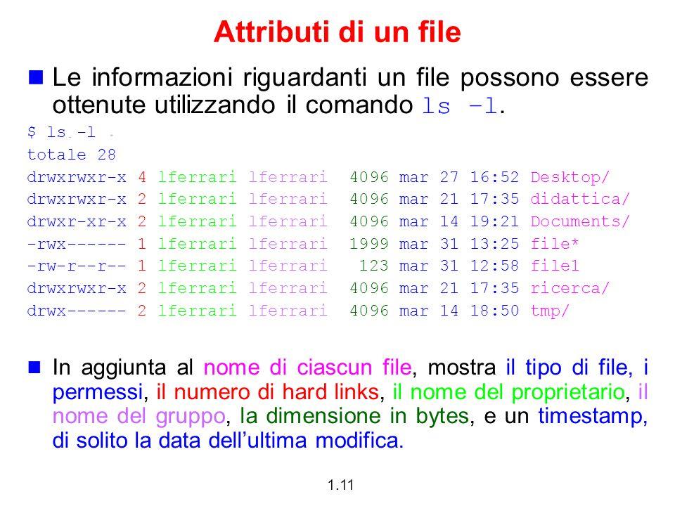 1.11 Attributi di un file Le informazioni riguardanti un file possono essere ottenute utilizzando il comando ls –l.