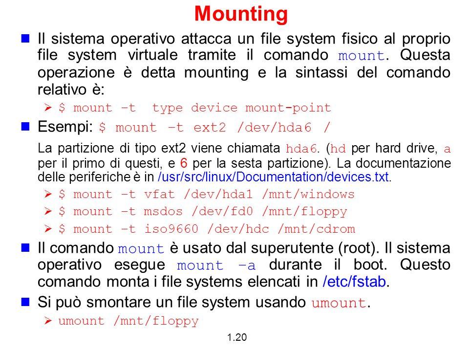 1.20 Mounting Il sistema operativo attacca un file system fisico al proprio file system virtuale tramite il comando mount.
