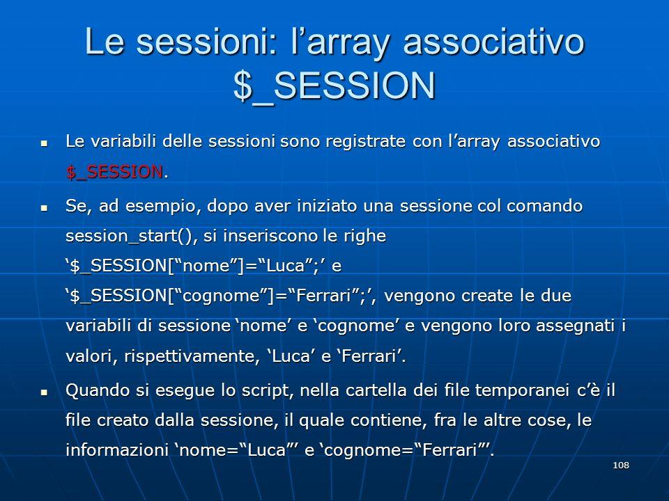 108 Le sessioni: larray associativo $_SESSION Le variabili delle sessioni sono registrate con larray associativo $_SESSION. Le variabili delle session