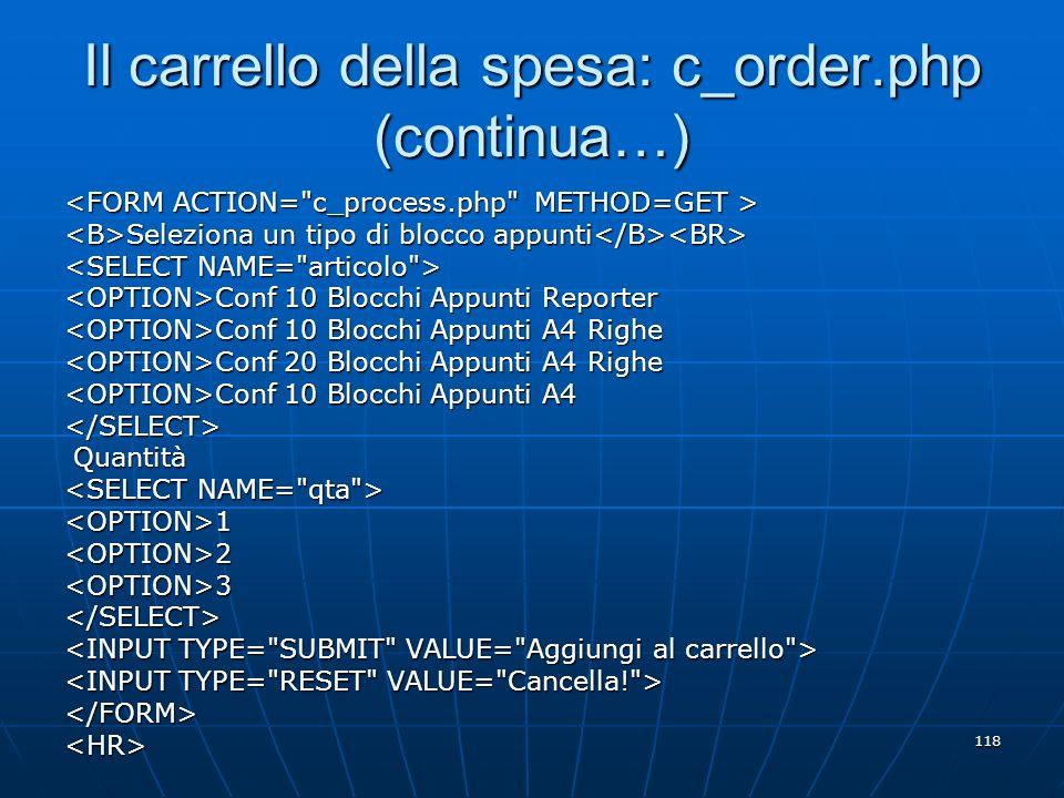 118 Il carrello della spesa: c_order.php (continua…) Seleziona un tipo di blocco appunti Seleziona un tipo di blocco appunti Conf 10 Blocchi Appunti R