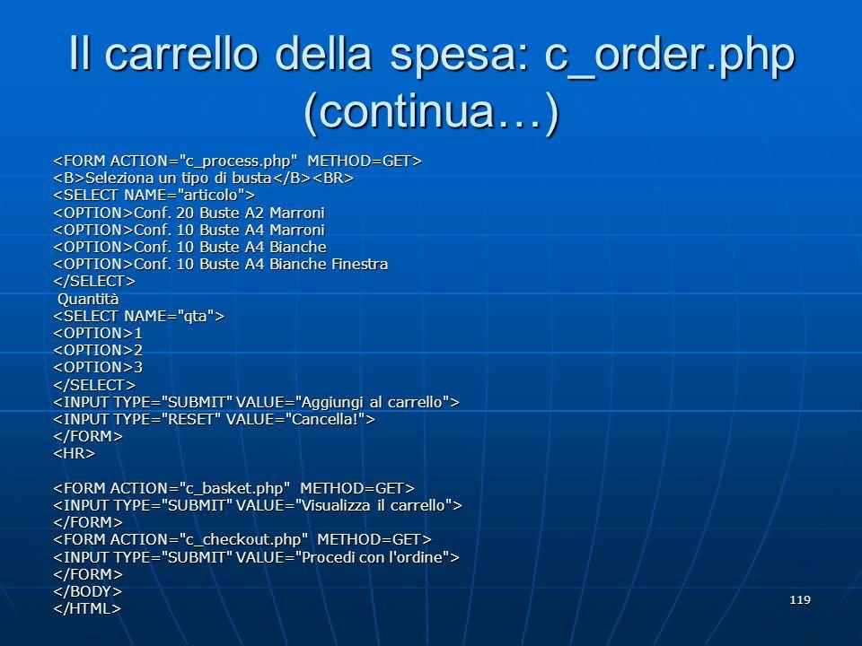 119 Il carrello della spesa: c_order.php (continua…) Seleziona un tipo di busta Seleziona un tipo di busta Conf. 20 Buste A2 Marroni Conf. 20 Buste A2