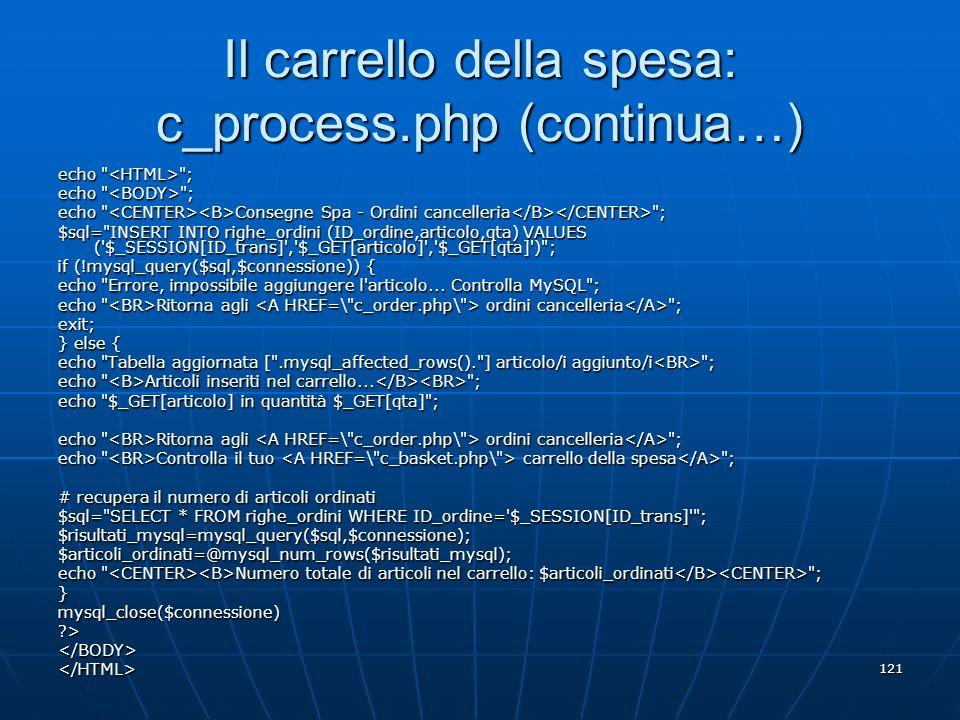 121 Il carrello della spesa: c_process.php (continua…) echo