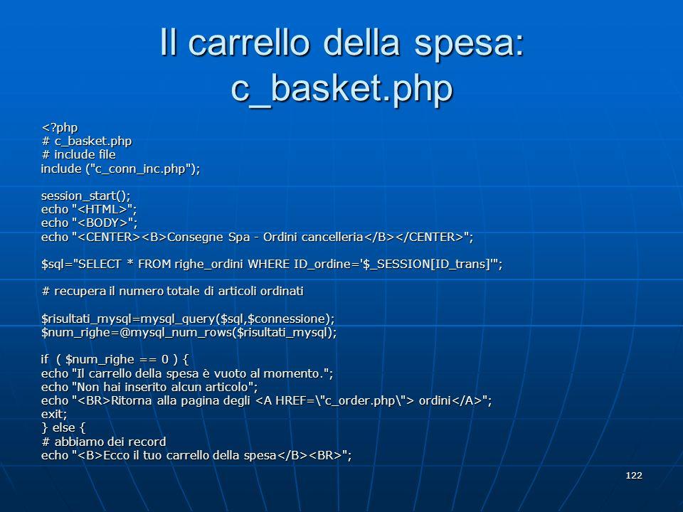 122 Il carrello della spesa: c_basket.php <?php # c_basket.php # include file include (