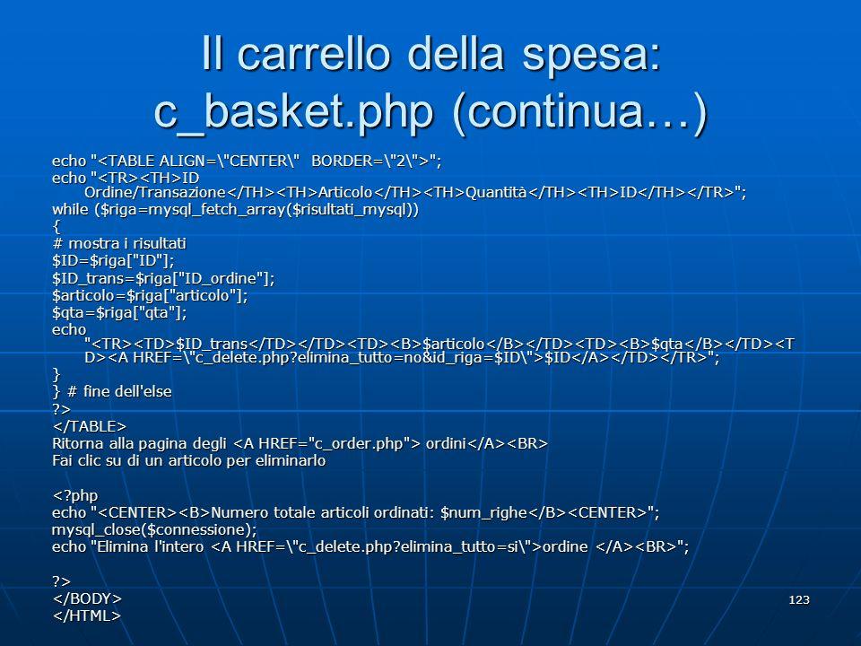 123 Il carrello della spesa: c_basket.php (continua…) echo