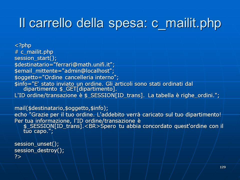 129 Il carrello della spesa: c_mailit.php <?php # c_mailit.php session_start();$destinatario=