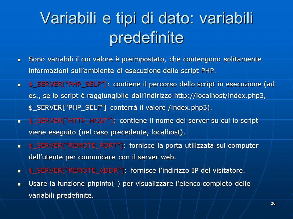26 Variabili e tipi di dato: variabili predefinite Sono variabili il cui valore è preimpostato, che contengono solitamente informazioni sullambiente d