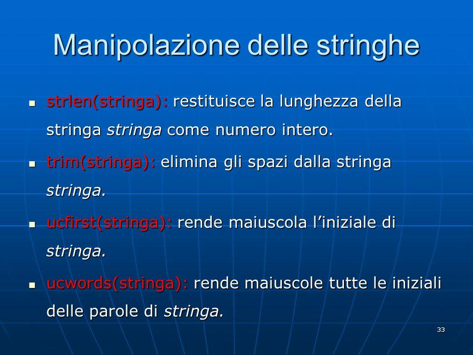 33 Manipolazione delle stringhe strlen(stringa): restituisce la lunghezza della stringa stringa come numero intero. strlen(stringa): restituisce la lu